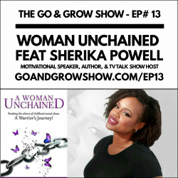 Woman Unchained feat Motivational Speaker, Author, and TV Talk Show Host Sherika Powell (@awomanunchained) – GGS013
